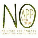 {Giveaway} No App For That: An event for parents connecting kids to nature