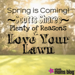 Spring is Coming! Scotts Shares Plenty of Reasons to  Love Your Lawn {Sponsored}