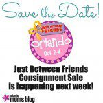 Just Between Friends of Orlando, Children's Consignment Sale is happening next week!