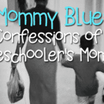 :: Mommy Blues :: Confessions of a Preschooler's Mommy