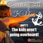 Cruising with Kiddos (Part 1): The kids aren't going overboard