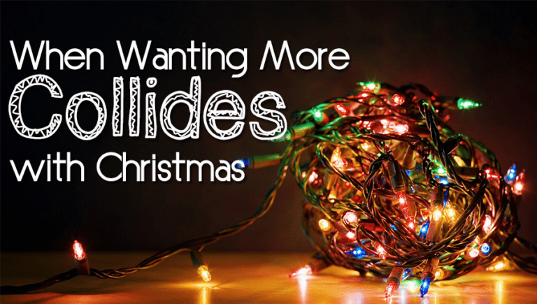When Wanting More Collides with Christmas