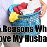 Five Reasons Why I Love My Husband