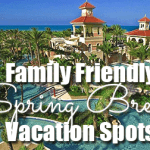Family Friendly Spring Break Vacation Spots