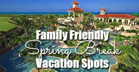 Family Friendly Spring Break Vacation Spots