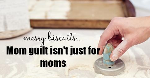 Mom guilt isn't just for moms