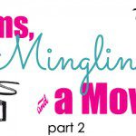 Moms, Mingling and a Movie… part 2!