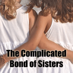 The Complicated Bond of Sisters