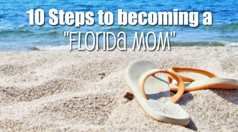 "10 Steps to Becoming a ""Florida Mom"""