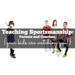Teaching Sportsmanship: Parents and Coaches, Your Kids Are Watching You