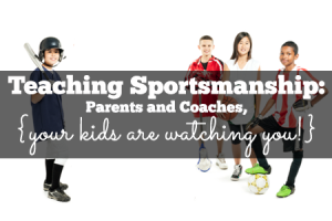 Teaching-Sportsmanship-Parents-and-Coaches-Your-Kids-Are-Watching-You3