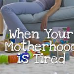 When Your Motherhood is Tired
