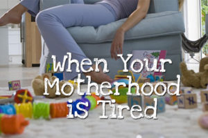 When-Your-Motherhood-is-Tired2