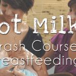 Got Milk? {Crash Course in Breastfeeding}