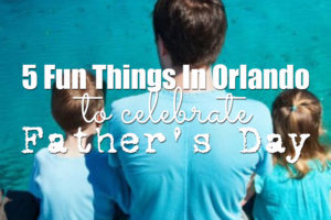 5-Fun-Things-In-Orlando-To-Celebrate-Father's-Day2