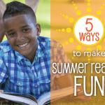 5 Ways to Make Summer Reading Fun!