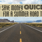 How To Save Money Quick For A Summer Road Trip