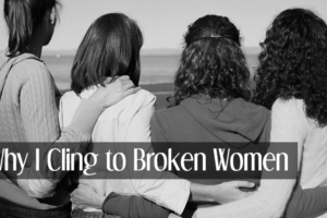 Why-I-Cling-to-Broken-Women2