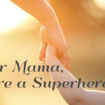Dear Mama – You're A Superhero
