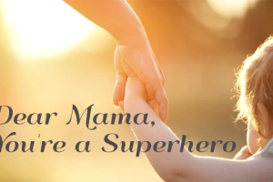 Dear-Mama---You're-A-Superhero