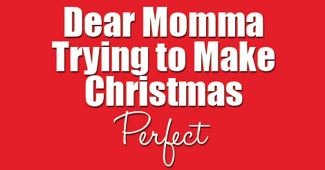 Dear-Momma-Trying-to-Make-Christmas-Perfect