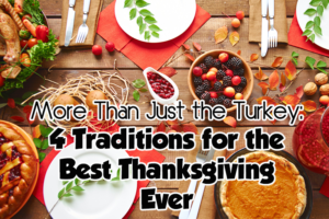more-than-just-the-turkey-four-traditions-for-the-best-thanksgiving-ever