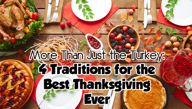 More Than Just the Turkey: Four Traditions for the Best Thanksgiving Ever