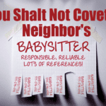 Thou Shalt Not Covet Thy Neighbor's Babysitter