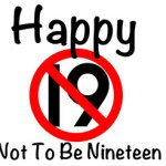 Happy Not to Be Nineteen…