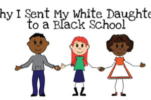 Why-I-Sent-My-White-Daughter-to-a-Black-School2