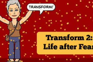 Transform-2-Life-after-Fear