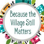 Because the Village Still Matters
