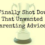 I Finally Shot Down That Unwanted Parenting Advice