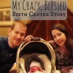 My Crazy, Blessed Birth Center Story