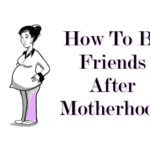 How to Be Friends After Motherhood