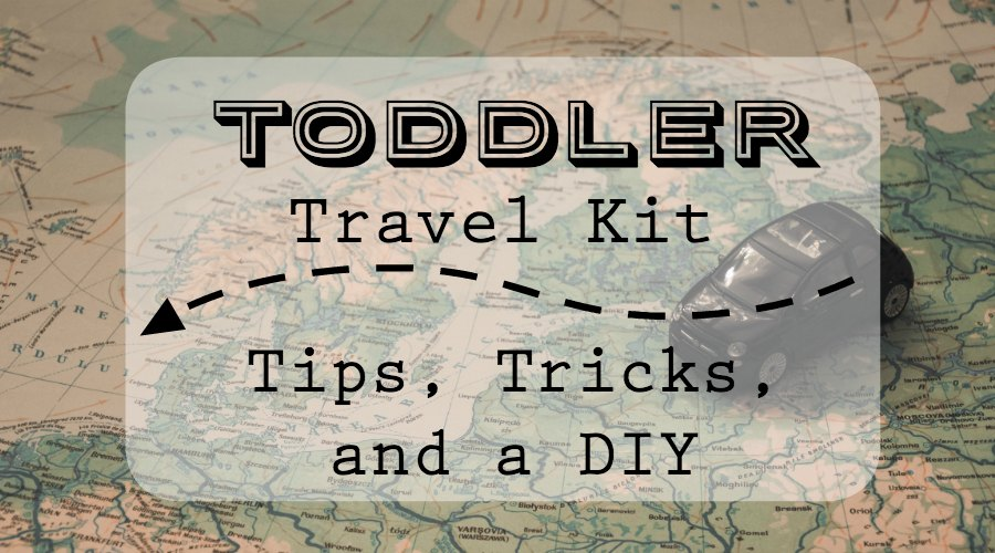 Toddler Travel Kit tips tricks and diy omb