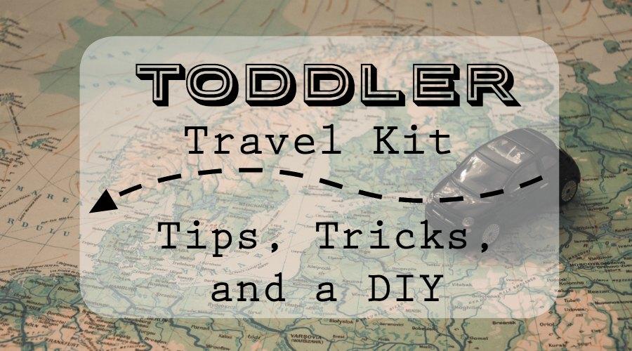 Toddler Travel Kit tips tricks and diy omb