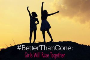 BetterThanGone-Girls-Will-Rise-Together