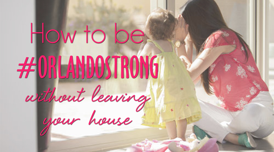 How-to-be-ORLANDOSTRONG-without-leaving-your-house