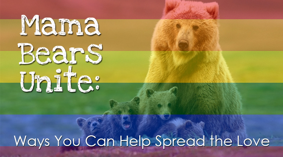 Mama-Bears-Unite-Ways-You-Can-Help-Spread-the-Love