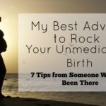 My Best Advice to Rock Your Unmedicated Birth