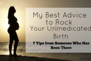 My Best Advice to Rock Your Unmedicated Birth | Orlando Moms Blog