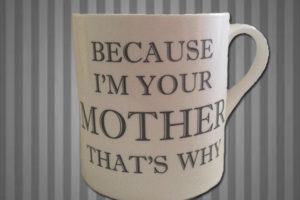 Because-I'm-Your-Mother