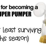 Tips for becoming a super pumper (or at least surviving this season)