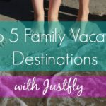 Top 5 Family Vacation Destinations with Justfly