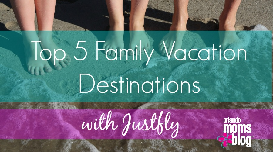Top 5 Family Vacation Destinations with Justfly | Orlando Moms Blog