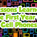 Lessons Learned – The First Year Of Cell Phones