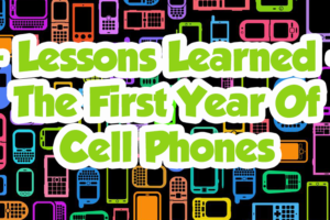 lessons-learned-the-first-year-of-cell-phones