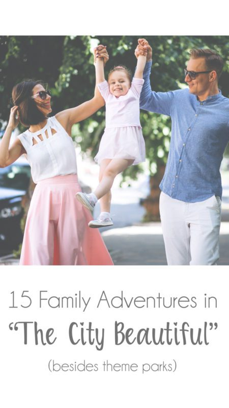 "15 Family Adventures in ""The City Beautiful"" (besides theme parks)"