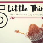 5 Little Things That Made My Day Amazing